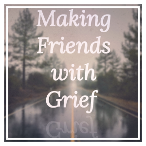 making friends with grief. how to deal with grief positively. A poem by helen's journey blog www.helensjourney.com