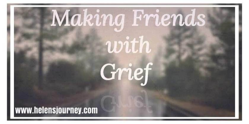 making friends with grief by www.helensjourney.com