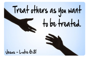treat others as you want to be treated - Jesus Quote. Luke 6 verse 31. bible verse