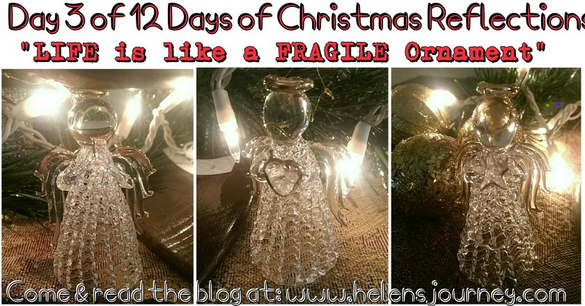 A Christmas life reflection about how fragile life is. Life is like a fragile ornament.