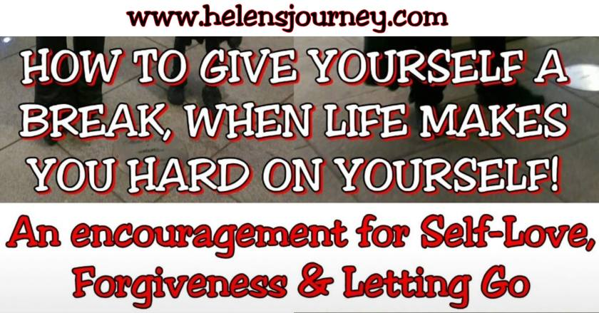 how to give yourself a break when life makes you hard on yourself. download a free printable affirmation and read this encouraging blog post by Helen's Journey www.helensjourney.com