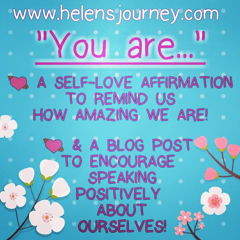 read all about the importance of how we speak to ourselves and about ourselves. and a self love affirmation to remind you how amazing you are by www.helensjourney.com