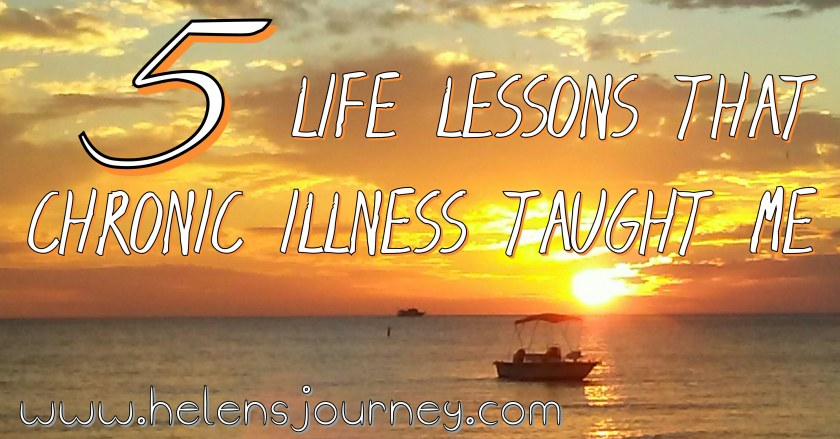 What I've Learnt from over a Decade with Chronic Illness! Top 5 Life Lessons Fibromyalgia has taught me! www.helensjourney.com