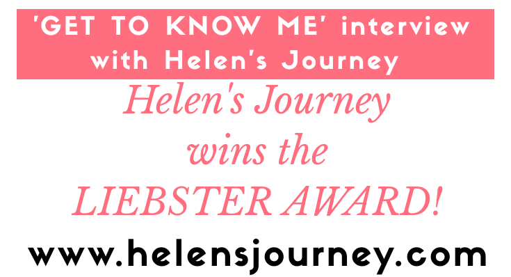 helens journey nominated for Liebster Award. 11 question get to know me interview