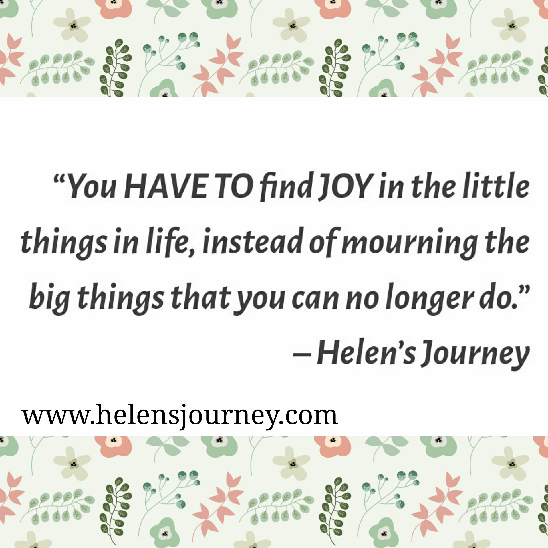 helens journey quote about appreciating the small things in life you can do, not big things you cant do.