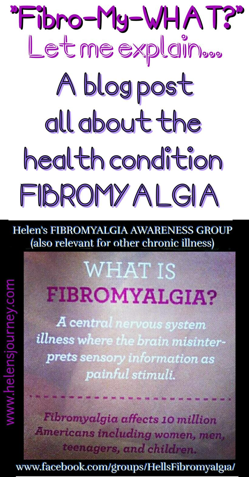 Fibro-My-What a blog post all about the health condition fibromyalgia by facebook chronic illness support group leader Helen's Journey