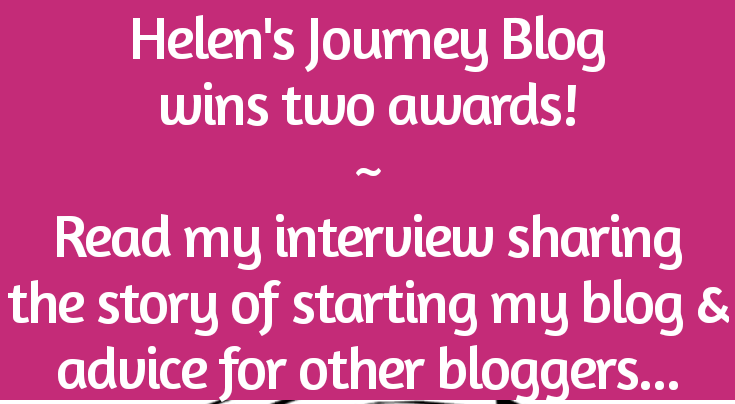 Helen's Journey Bog wins two blogger recognition awards & shares her story of starting her blog and gives advice to other bloggers