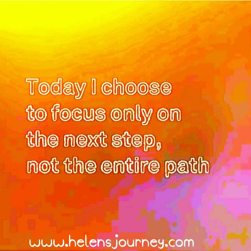 today i choose to focus only on the next step not the entire path. survival tips for when life has you feeling overwhelmed
