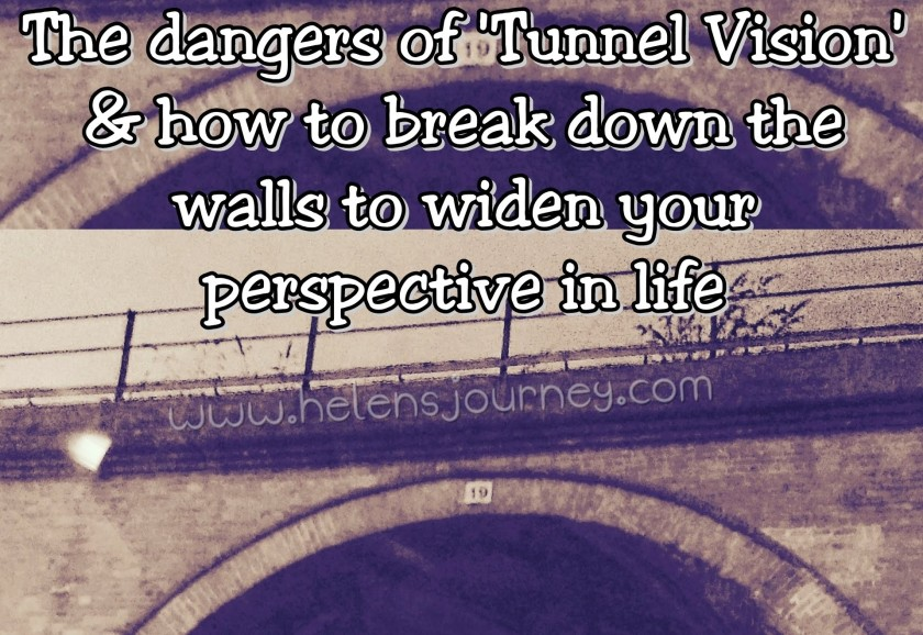 the dangers of tunnel vision and how to break down its walls to change your perspective in life by Helen's Journey Blog