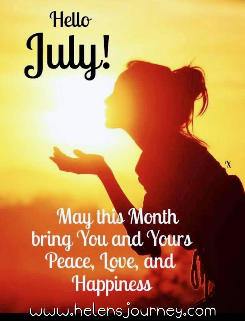 hello July. July motivation for a month of peace, love and happiness. read more motivation at www.helensjourney.com