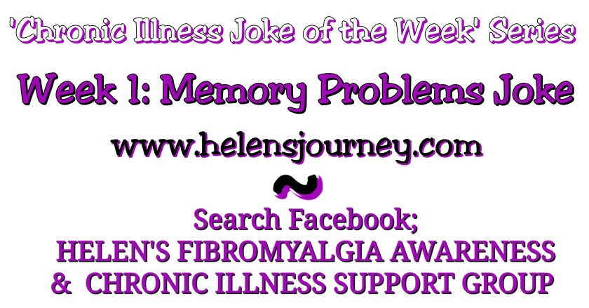 Chronic Illness Joke of the Week series. week 1 joke about memory problems and brain fog by HELEN'S FIBROMYALGIA AWARENESS and CHRONIC ILLNESS SUPPORT GROUP Facebook