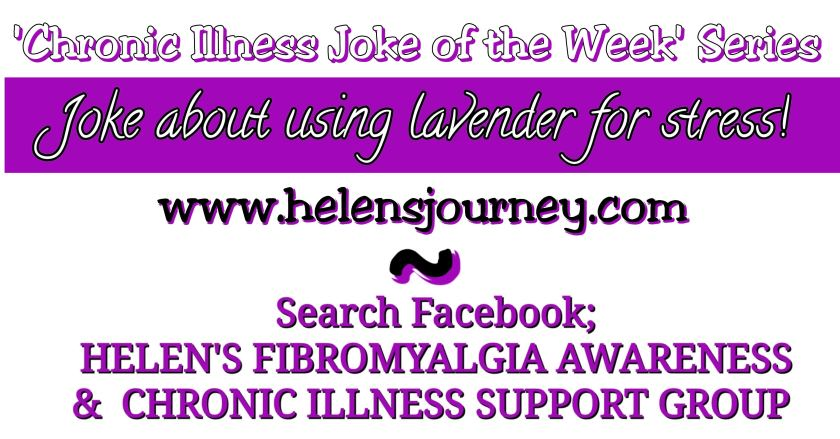 chronic illness joke of the week series. week 5 joke about using lavender for stress by www.helensjourney.com