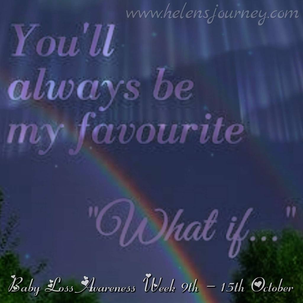 'you will always be my favourite what if' poem dedicated to my angel baby on Baby loss awareness week by Helen from Helen's Journey Blog www.helensjourney.com