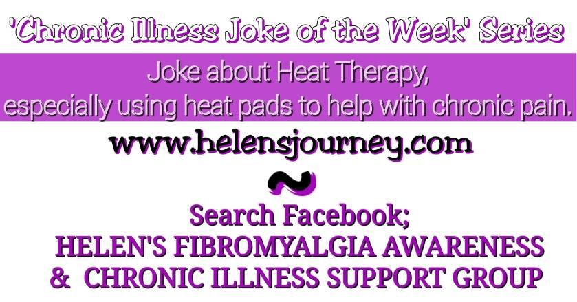 chronic illness joke of the week, joke about heat therapy especially using a heat pad for chronic pain by www.helensjourney.com