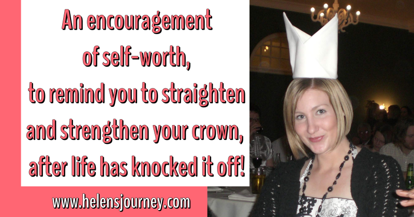 how to work on self-worth after life has knocked you down. An encouragement for self-value to remind you to put your crown back on after life has knocked it off. by Helen's Journey Blog