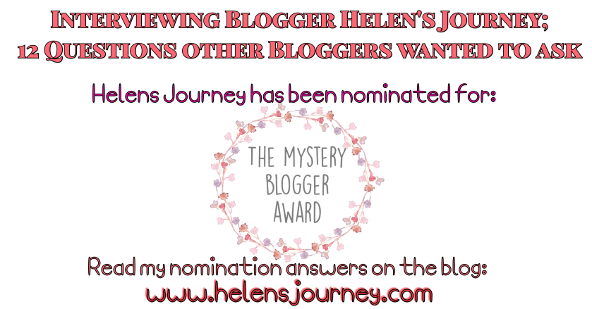 Helen's Journey blog wins The Mystery Blogger Award. 12 interview questions other bloggers wanted to ask